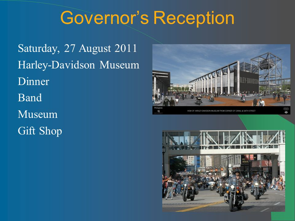 7 Governors Reception Saturday, 27 August 2011 Harley-Davidson Museum Dinner Band Museum Gift Shop