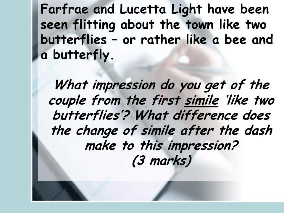 Farfrae and Lucetta Light have been seen flitting about the town like two butterflies – or rather like a bee and a butterfly. What impression do you g