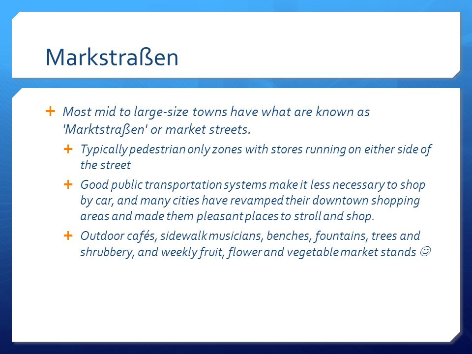 Markstraßen Most mid to large-size towns have what are known as Marktstraßen or market streets.
