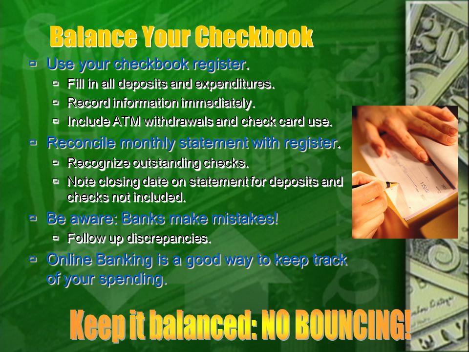 Balance Your Checkbook Use your checkbook register. Use your checkbook register. Fill in all deposits and expenditures. Fill in all deposits and expen