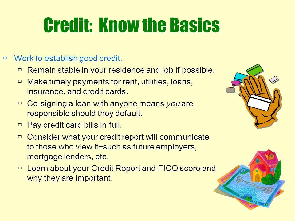 Credit: Know the Basics Work to establish good credit.