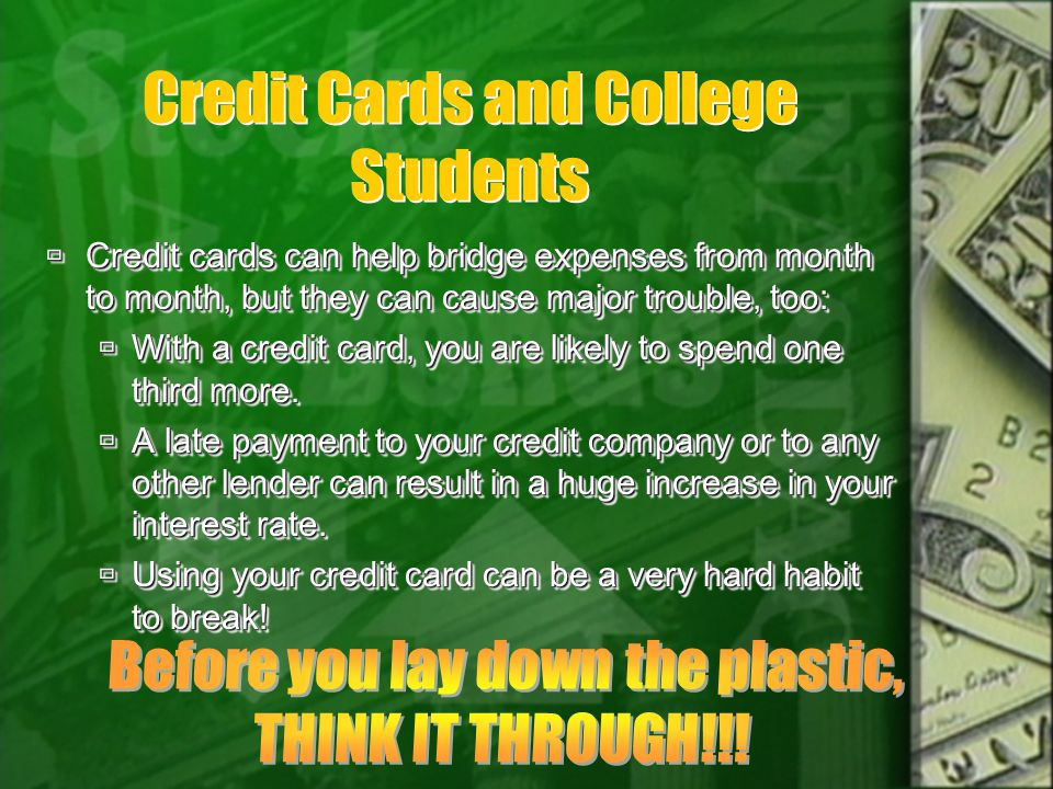 Credit Cards and College Students Credit cards can help bridge expenses from month to month, but they can cause major trouble, too: Credit cards can help bridge expenses from month to month, but they can cause major trouble, too: With a credit card, you are likely to spend one third more.