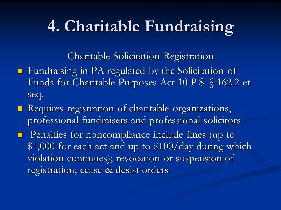 4. Charitable Fundraising Charitable Solicitation Registration Fundraising in PA regulated by the Solicitation of Funds for Charitable Purposes Act 10