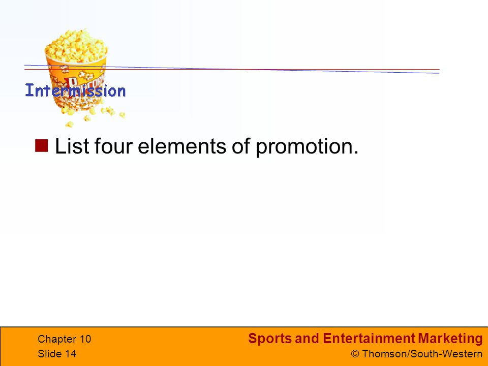 Sports and Entertainment Marketing © Thomson/South-Western Chapter 10 Slide 14 List four elements of promotion.