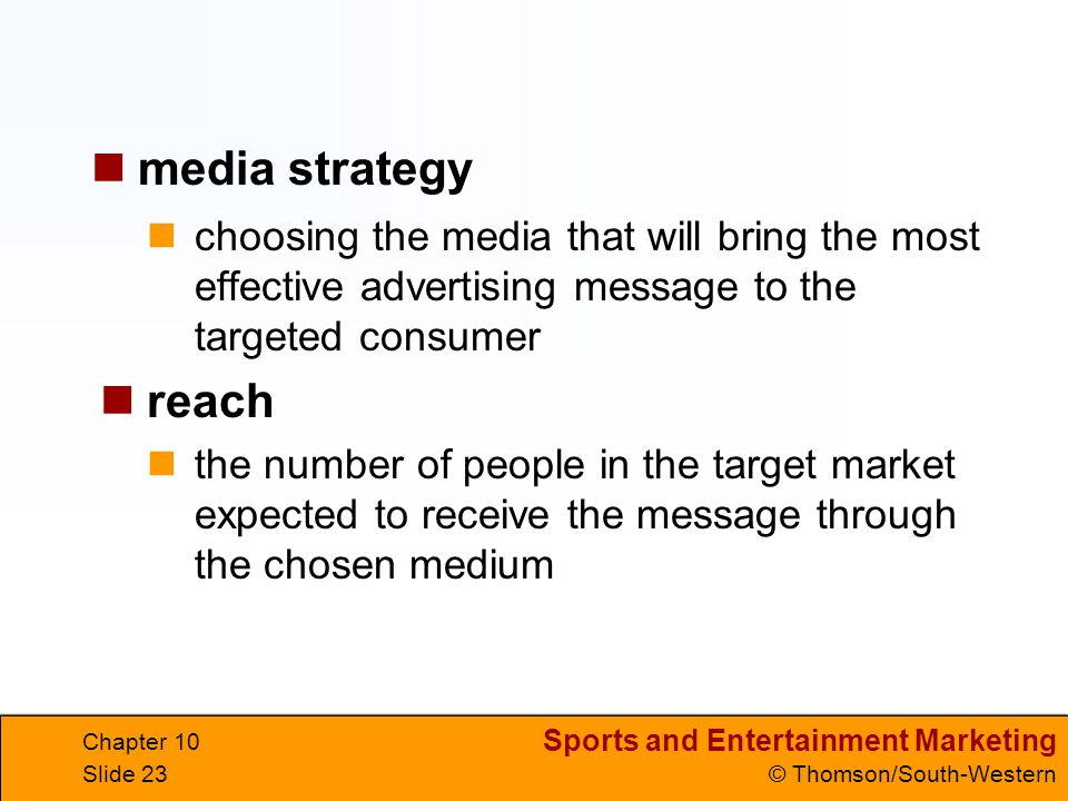 Sports and Entertainment Marketing © Thomson/South-Western Chapter 10 Slide 23 choosing the media that will bring the most effective advertising messa