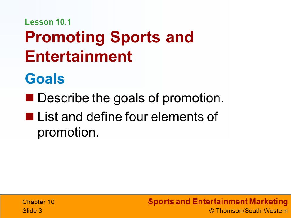 Sports and Entertainment Marketing © Thomson/South-Western Chapter 10 Slide 4 Terms advertising product placement publicity sales promotions personal selling