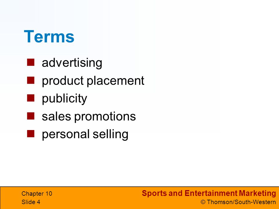 Sports and Entertainment Marketing © Thomson/South-Western Chapter 10 Slide 25 frequency the number of times the targeted customer is exposed to the media concentration schedule relying on a single medium dominance strategy a firm buys the maximum reach and frequency in one medium and purchases additional space in or time on other media The Schedule