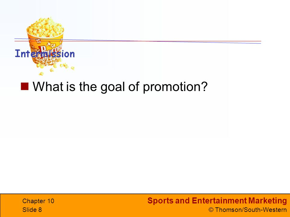 Sports and Entertainment Marketing © Thomson/South-Western Chapter 10 Slide 9 PROMOTIONAL ELEMENTS The four elements of promotion are advertising publicity sales promotions personal selling