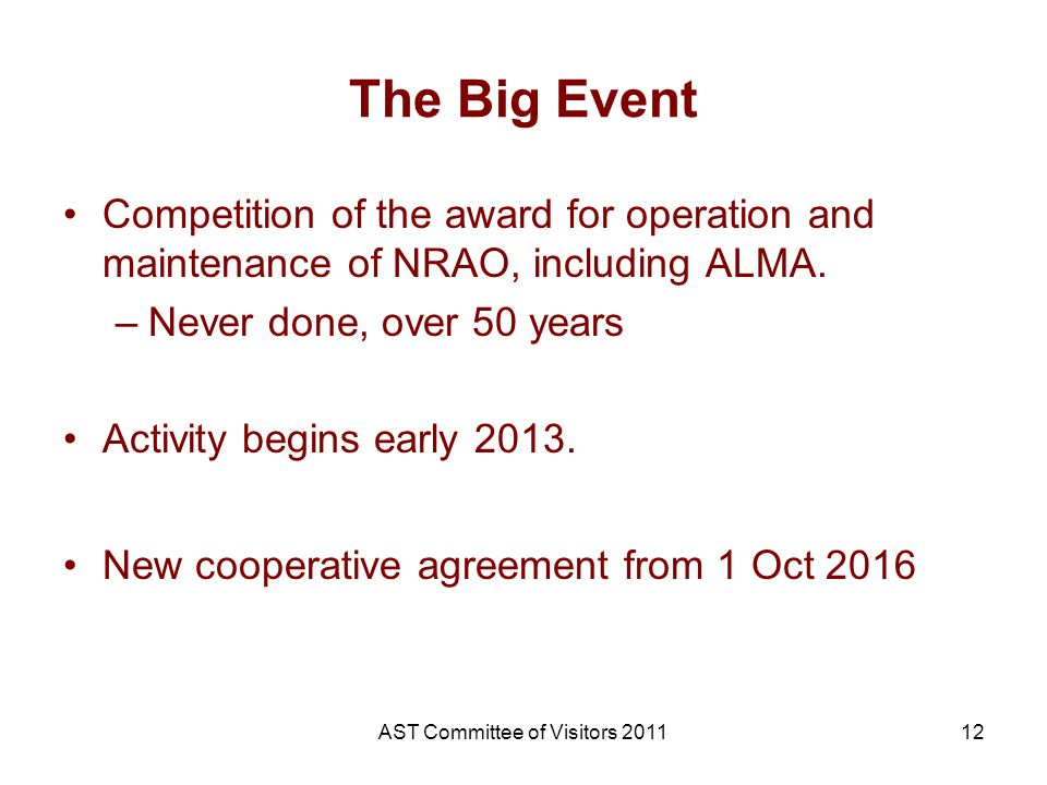 The Big Event Competition of the award for operation and maintenance of NRAO, including ALMA. –Never done, over 50 years Activity begins early 2013. N