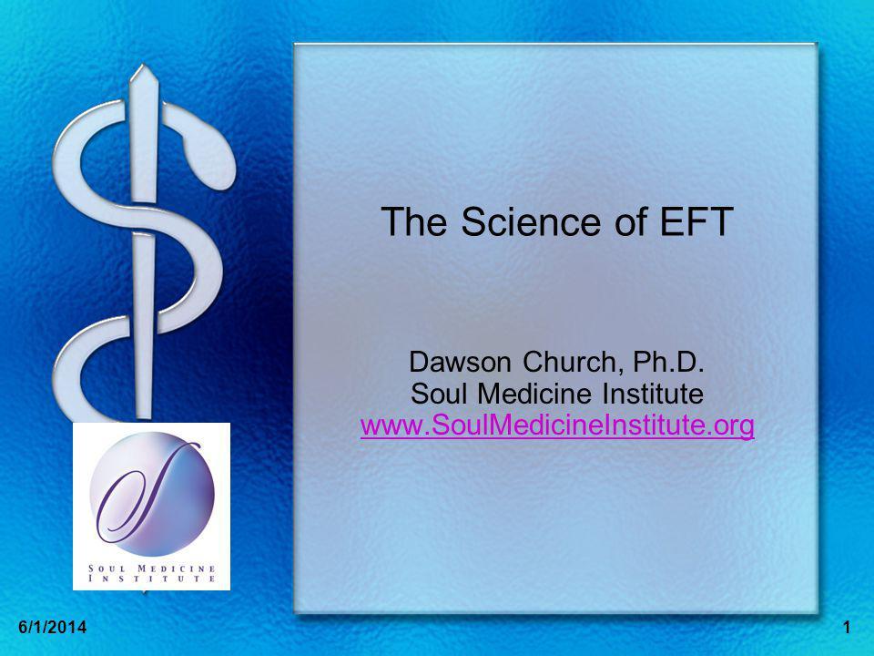 16/1/2014 The Science of EFT Dawson Church, Ph.D. Soul Medicine Institute www.SoulMedicineInstitute.org www.SoulMedicineInstitute.org
