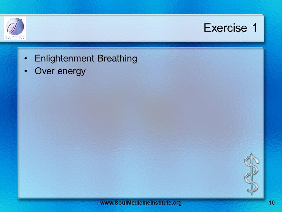 Exercise 1 Enlightenment Breathing Over energy www.SoulMedicineInstitute.org10