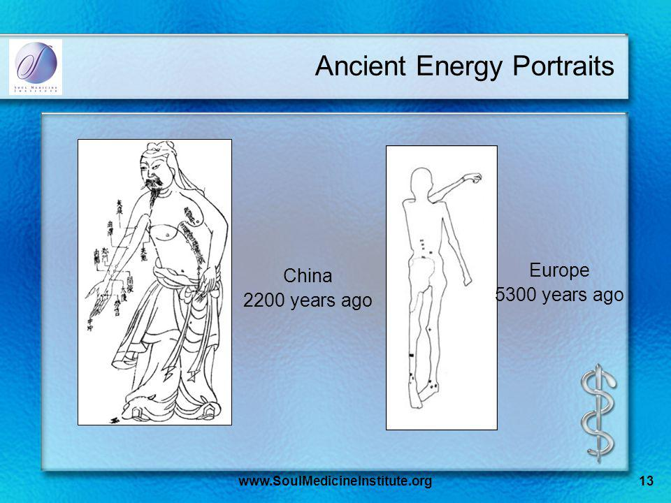www.SoulMedicineInstitute.org13 Ancient Energy Portraits China 2200 years ago Europe 5300 years ago