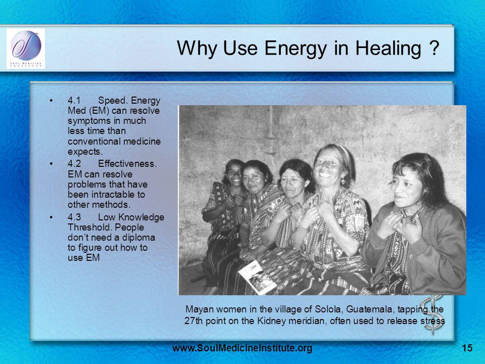 www.SoulMedicineInstitute.org15 Why Use Energy in Healing .