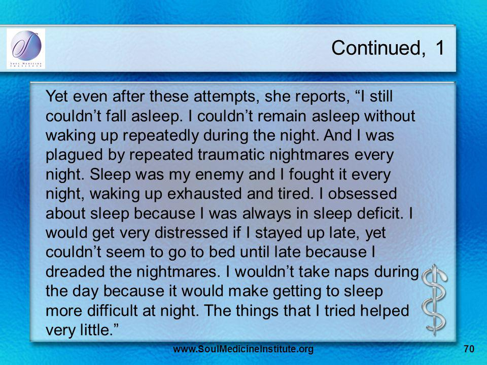 www.SoulMedicineInstitute.org70 Continued, 1 Yet even after these attempts, she reports, I still couldnt fall asleep. I couldnt remain asleep without