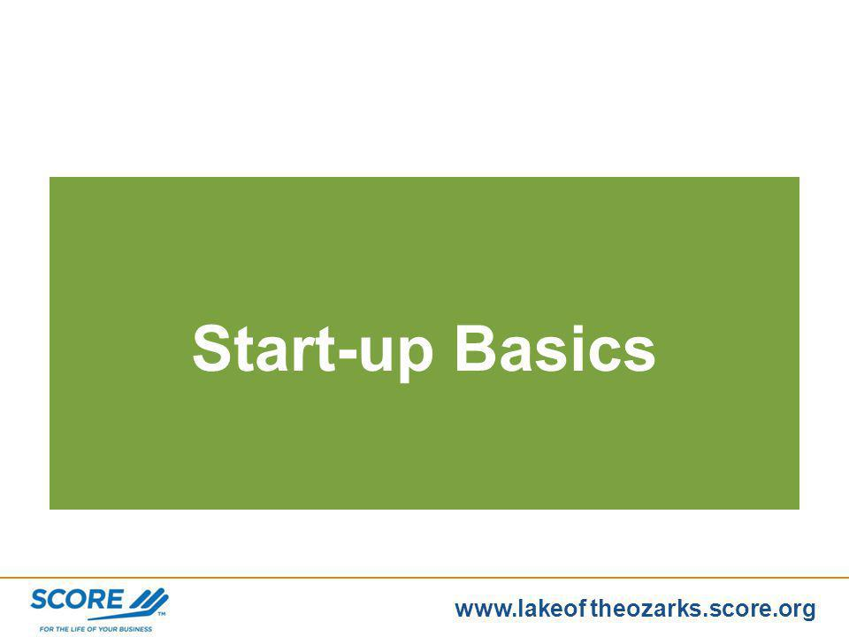 www.lakeoftheozarks.score.org First Steps in Starting a Business