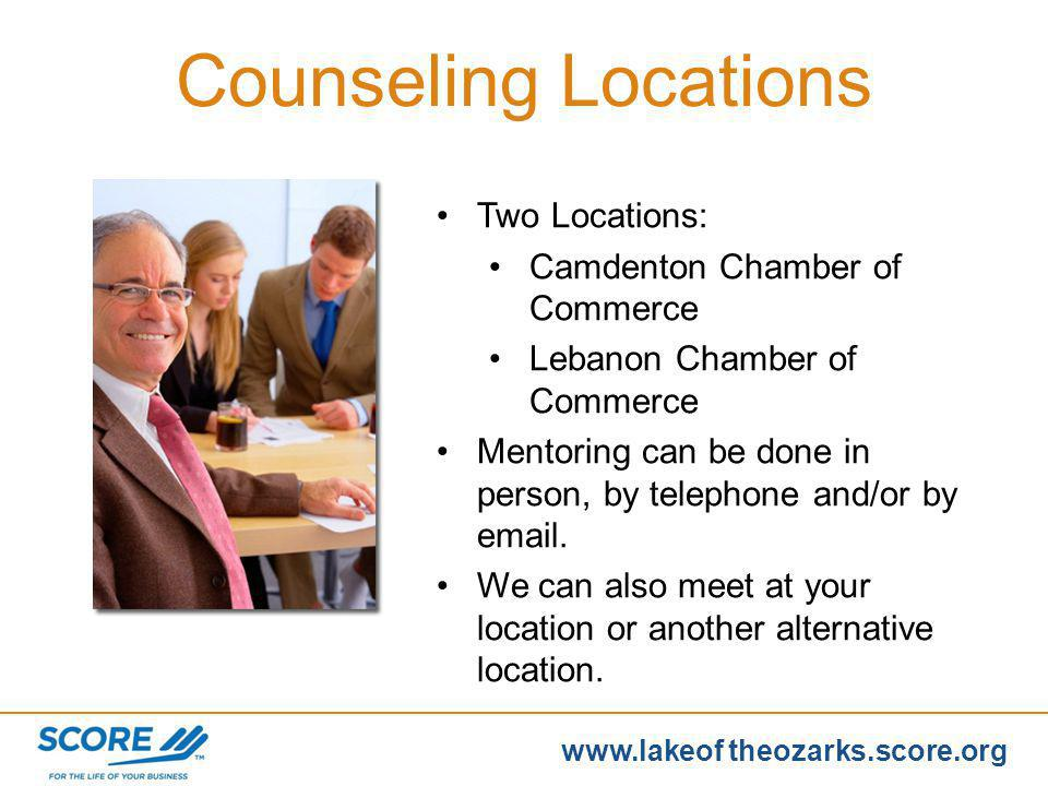 www.score.org www.lakeof theozarks.score.org Counseling Locations Two Locations: Camdenton Chamber of Commerce Lebanon Chamber of Commerce Mentoring can be done in person, by telephone and/or by email.