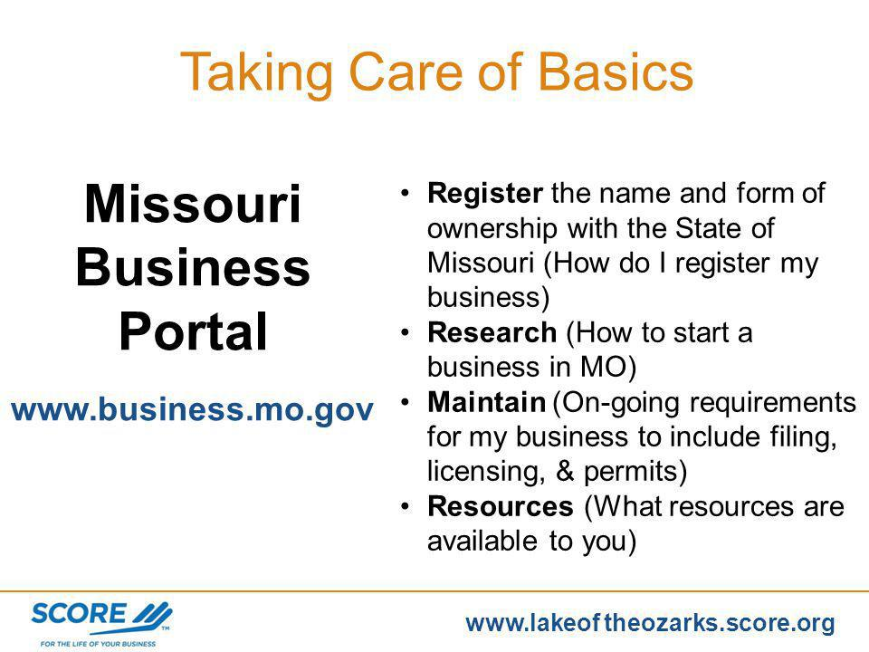 www.score.org www.lakeof theozarks.score.org Business Licenses and Approvals Obtain various tax numbers Federal ID number State ID number State Retail