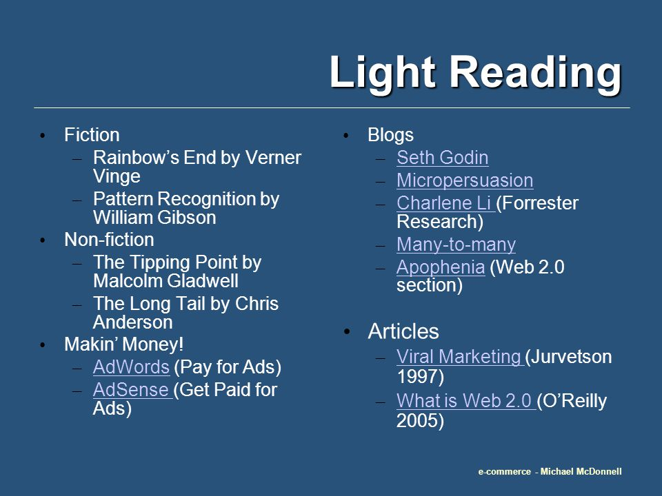 e-commerce - Michael McDonnell Light Reading Fiction – Rainbows End by Verner Vinge – Pattern Recognition by William Gibson Non-fiction – The Tipping