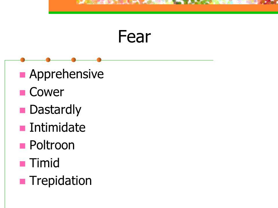 Fear Apprehensive Cower Dastardly Intimidate Poltroon Timid Trepidation