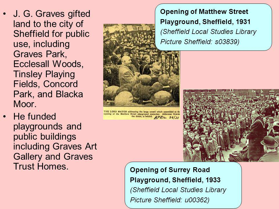 J. G. Graves gifted land to the city of Sheffield for public use, including Graves Park, Ecclesall Woods, Tinsley Playing Fields, Concord Park, and Bl