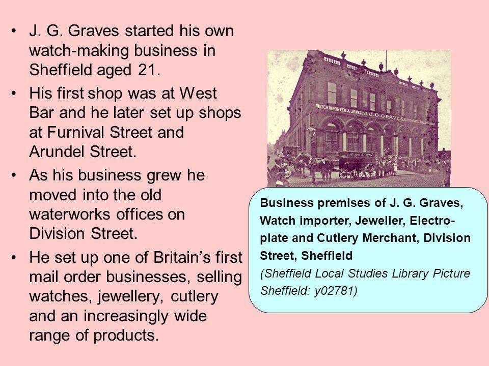 J. G. Graves started his own watch-making business in Sheffield aged 21. His first shop was at West Bar and he later set up shops at Furnival Street a