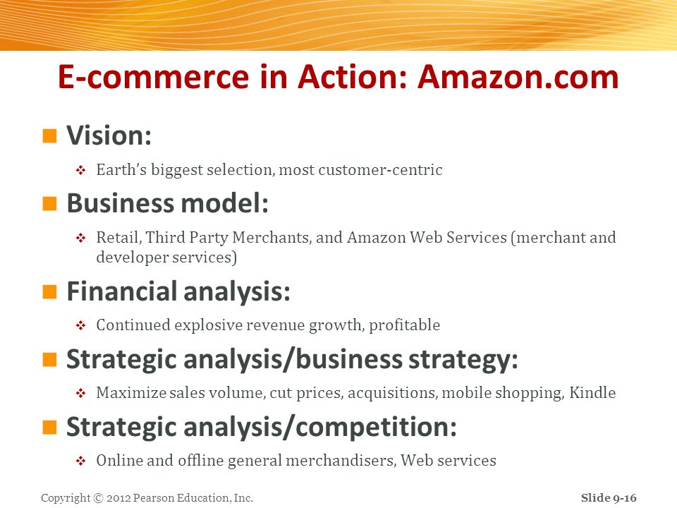 E-commerce in Action: Amazon.com Vision: Earths biggest selection, most customer-centric Business model: Retail, Third Party Merchants, and Amazon Web