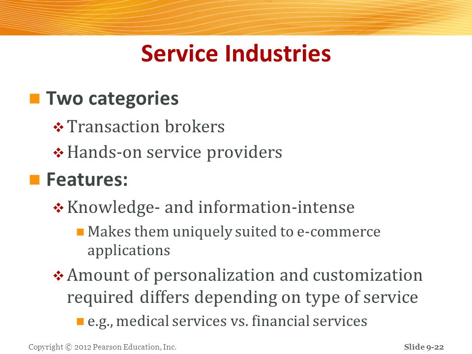 Service Industries Two categories Transaction brokers Hands-on service providers Features: Knowledge- and information-intense Makes them uniquely suit