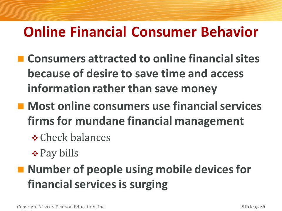 Online Financial Consumer Behavior Consumers attracted to online financial sites because of desire to save time and access information rather than sav