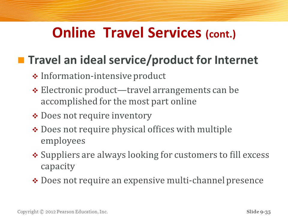 Online Travel Services (cont.) Travel an ideal service/product for Internet Information-intensive product Electronic producttravel arrangements can be