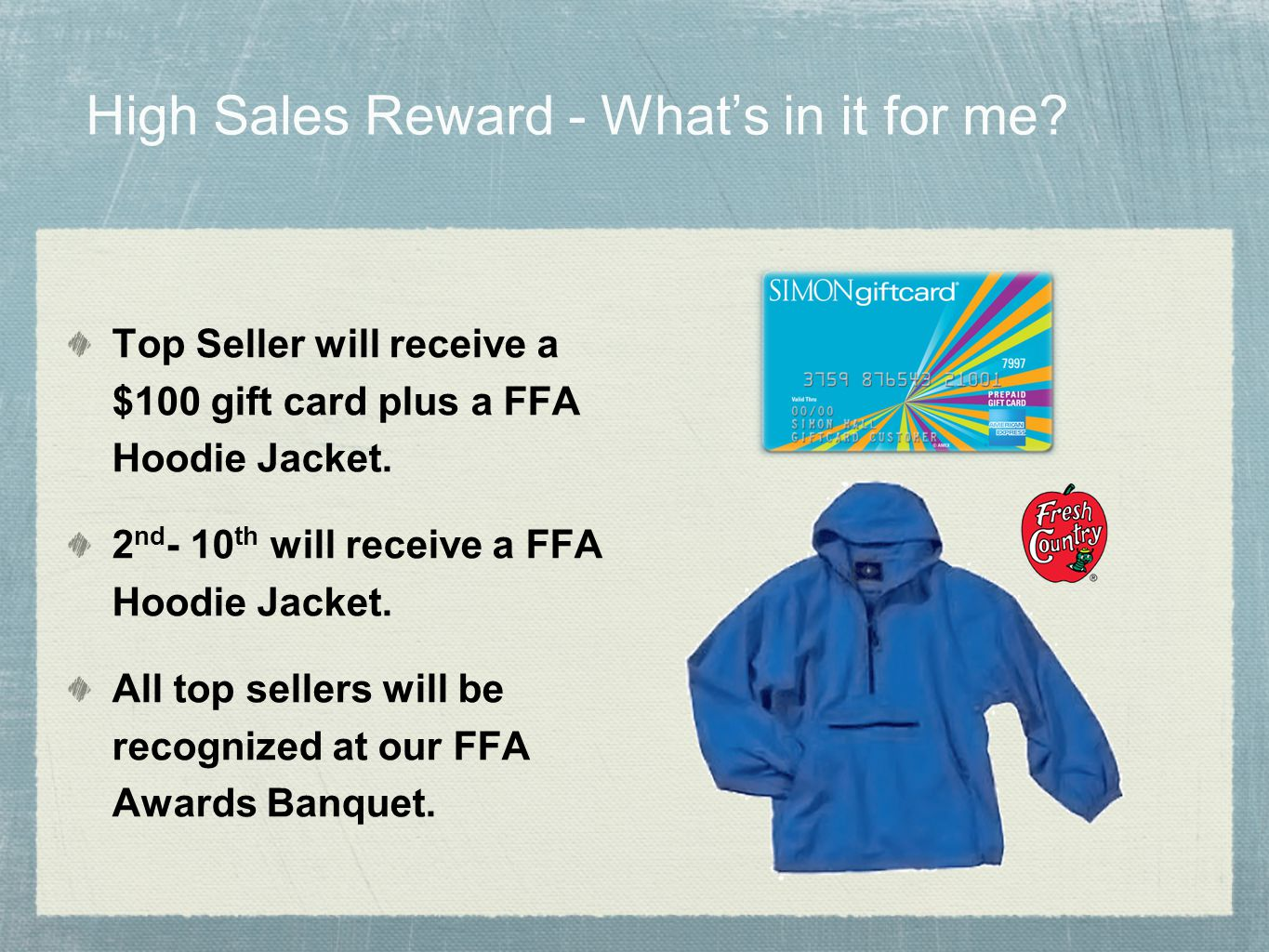 High Sales Reward - Whats in it for me? Top Seller will receive a $100 gift card plus a FFA Hoodie Jacket. 2 nd - 10 th will receive a FFA Hoodie Jack