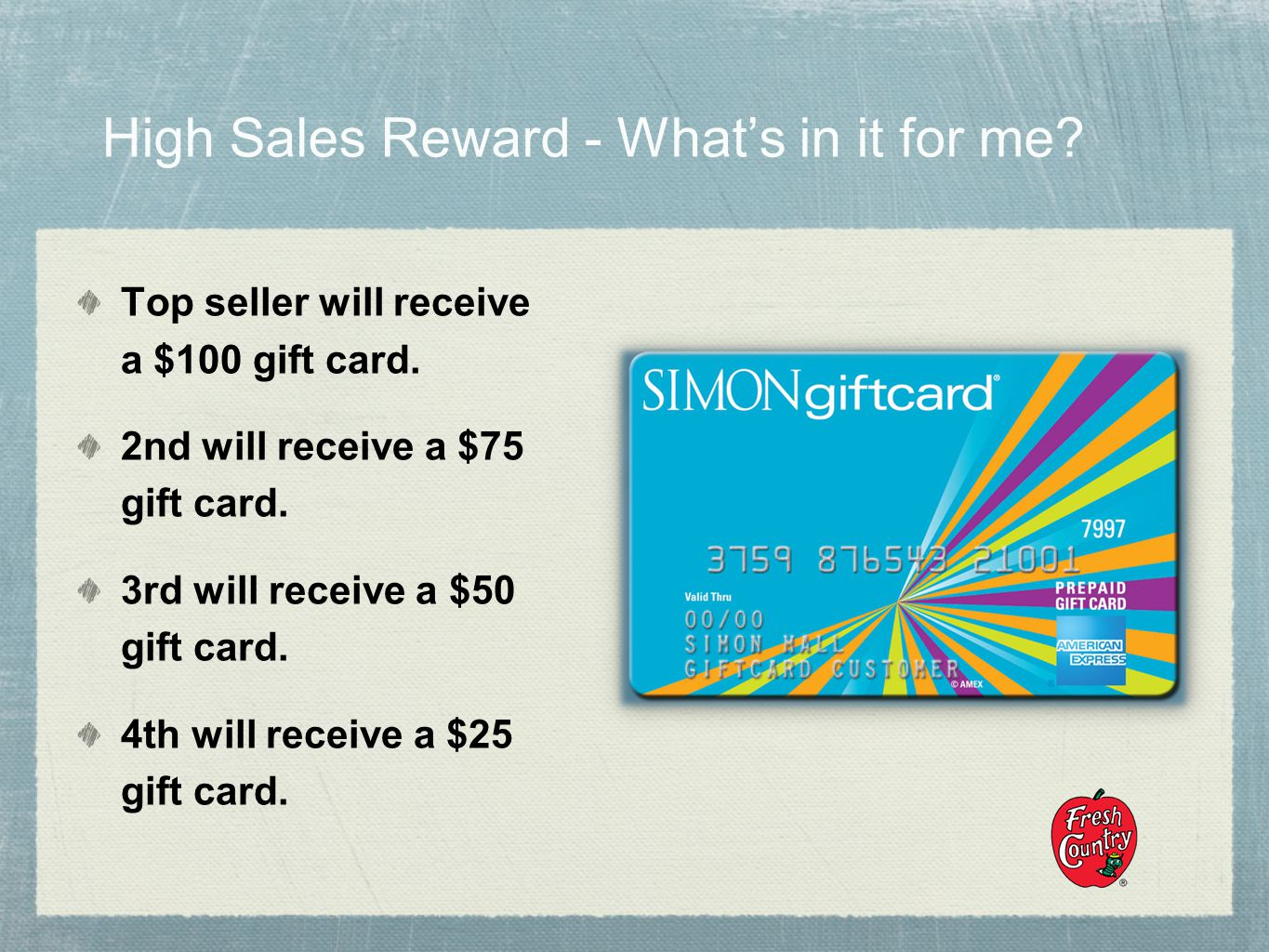 High Sales Reward - Whats in it for me. Top seller will receive a $100 gift card.
