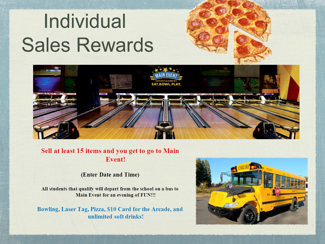 Individual Sales Rewards Sell at least 15 items and you get to go to Main Event.