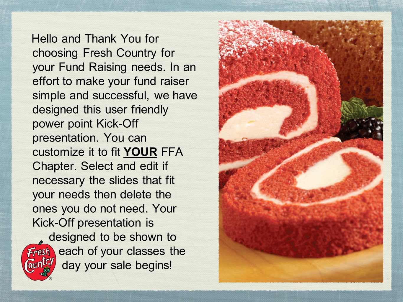 Hello and Thank You for choosing Fresh Country for your Fund Raising needs.