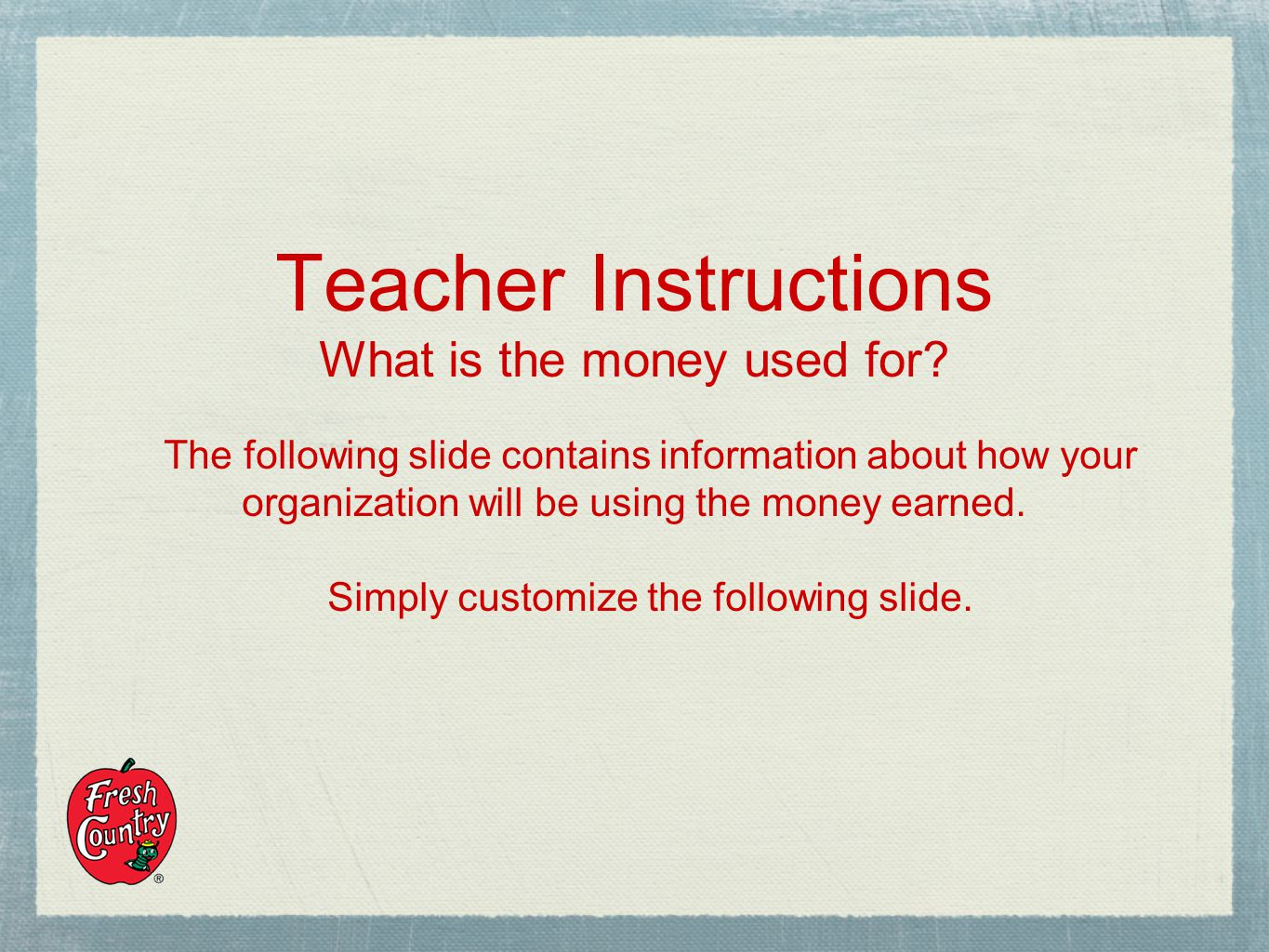 Teacher Instructions What is the money used for.