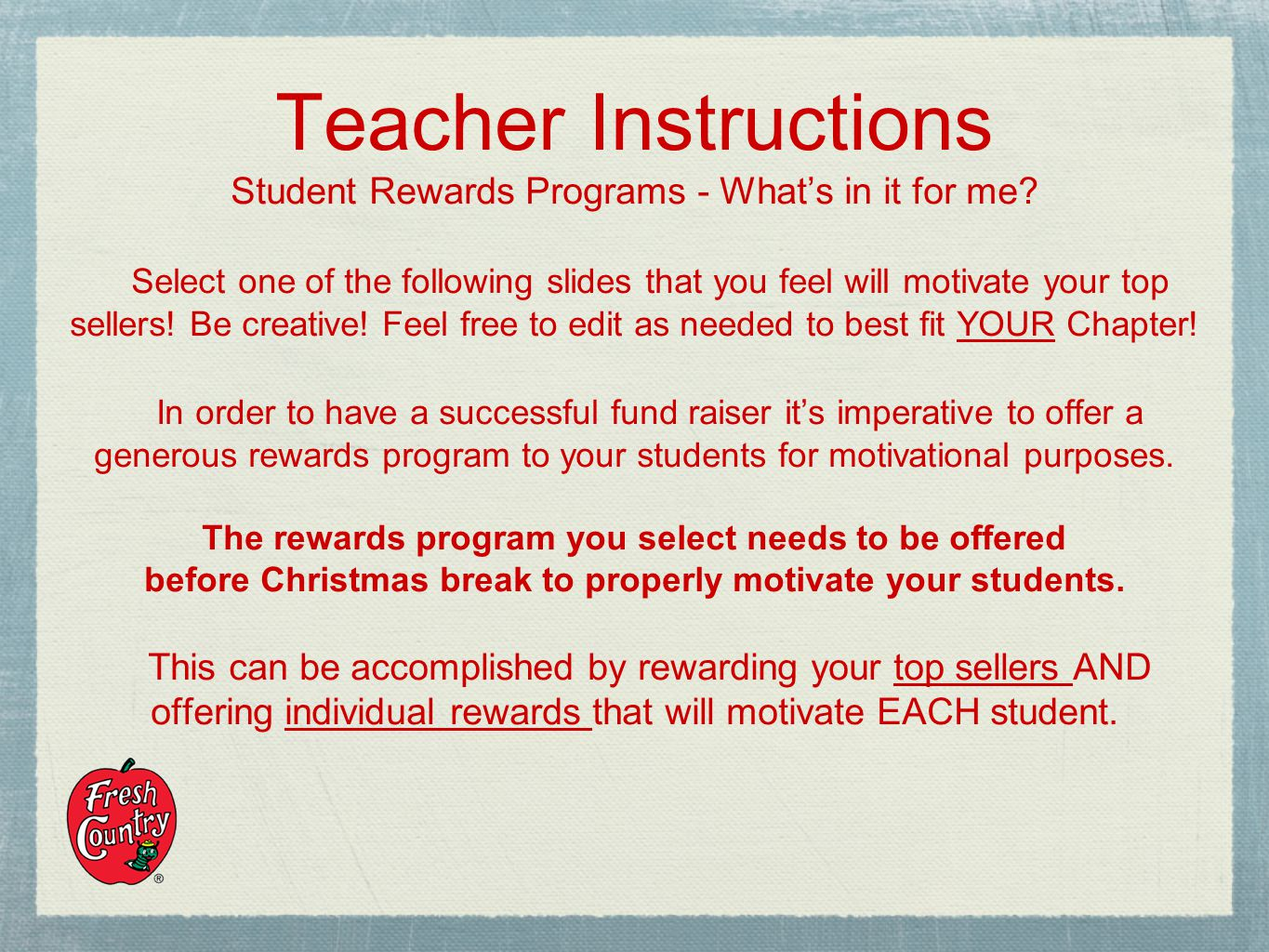 Teacher Instructions Student Rewards Programs - Whats in it for me? Select one of the following slides that you feel will motivate your top sellers! B