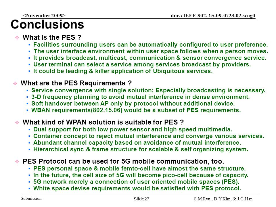 doc.: IEEE 802. 15-09-0723-02-wng0 Submission Slide27 S.M.Ryu, D.Y.Kim, & J.G.Han Conclusions PES Protocol can be used for 5G mobile communication, to