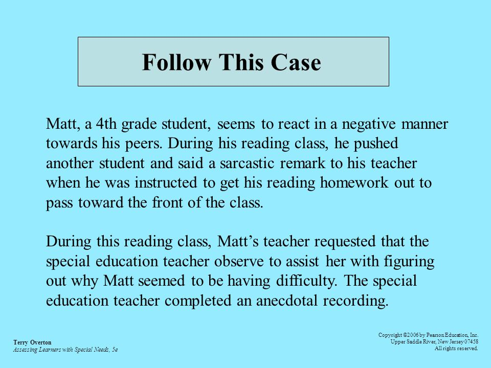 Follow This Case Matt, a 4th grade student, seems to react in a negative manner towards his peers.