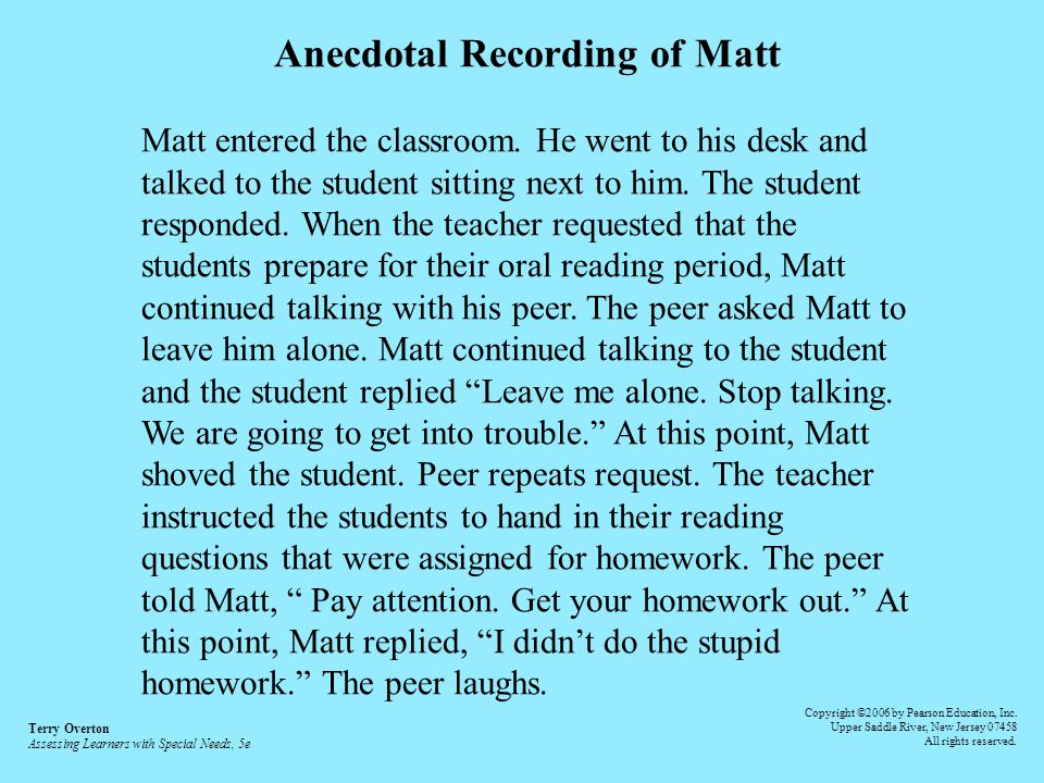 Anecdotal Recording of Matt entered the classroom. He went to his desk and talked to the student sitting next to him. The student responded. When the