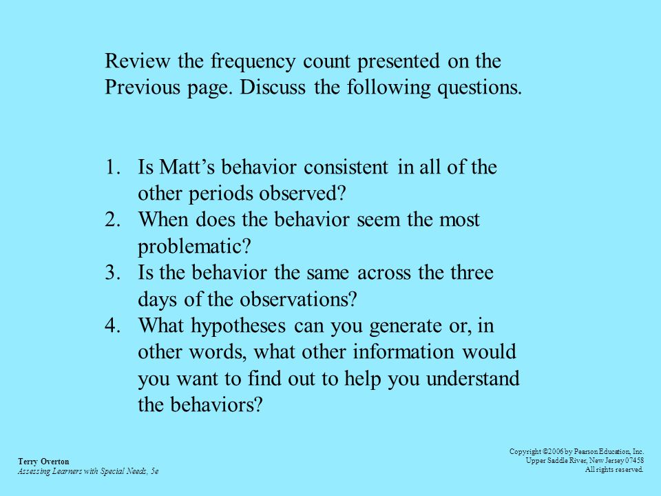 Review the frequency count presented on the Previous page. Discuss the following questions. 1.Is Matts behavior consistent in all of the other periods