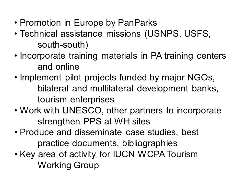 Promotion in Europe by PanParks Technical assistance missions (USNPS, USFS, south-south) Incorporate training materials in PA training centers and onl