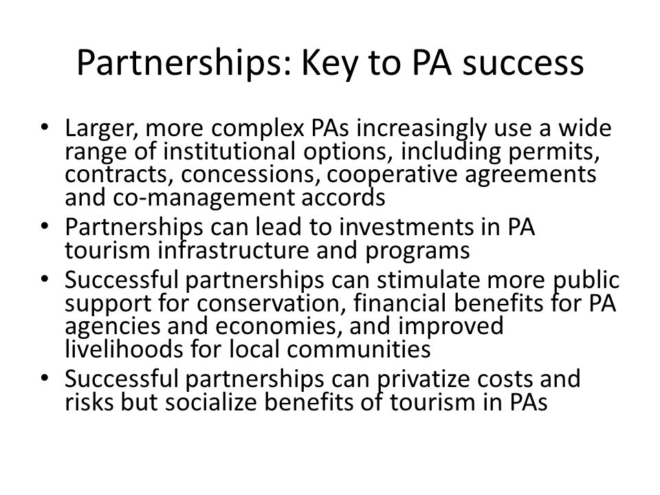Partnerships: Key to PA success Larger, more complex PAs increasingly use a wide range of institutional options, including permits, contracts, concess