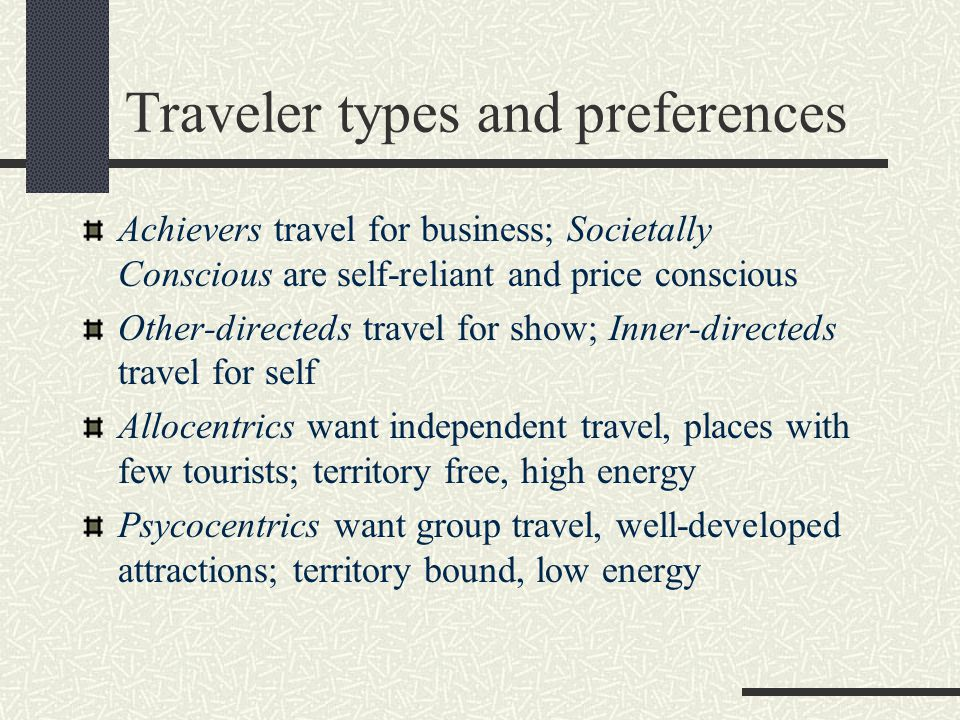 Traveler types and preferences Achievers travel for business; Societally Conscious are self-reliant and price conscious Other-directeds travel for sho