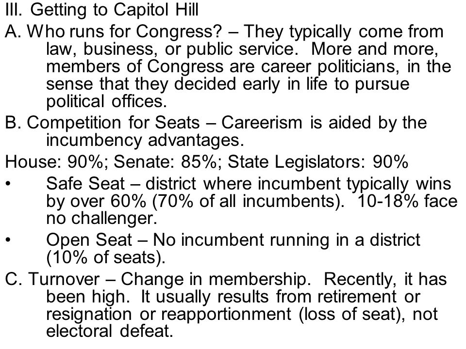 III. Getting to Capitol Hill A. Who runs for Congress? – They typically come from law, business, or public service. More and more, members of Congress