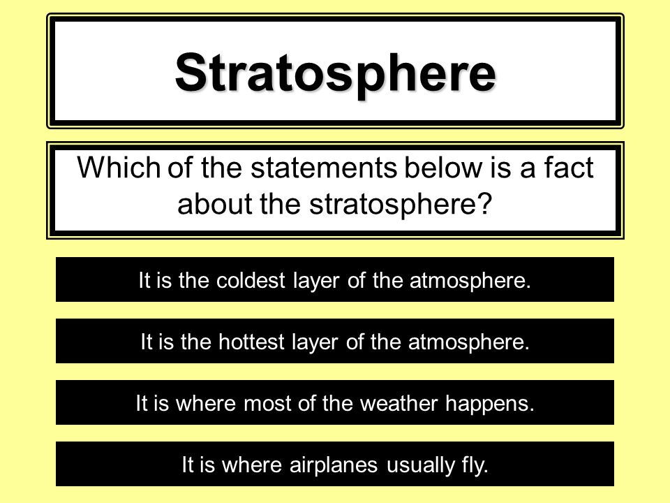 Stratosphere Which of the statements below is a fact about the stratosphere.