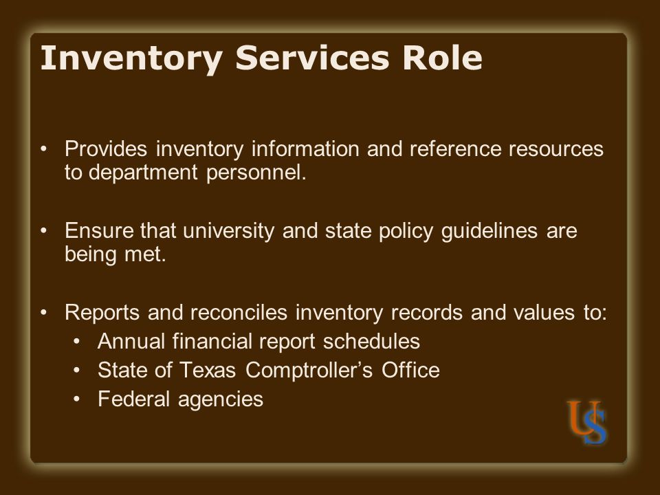 Inventory Services Role Provides inventory information and reference resources to department personnel. Ensure that university and state policy guidel