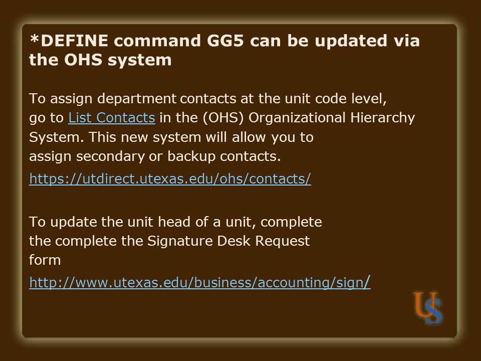 *DEFINE command GG5 can be updated via the OHS system To assign department contacts at the unit code level, go to List Contacts in the (OHS) Organizat