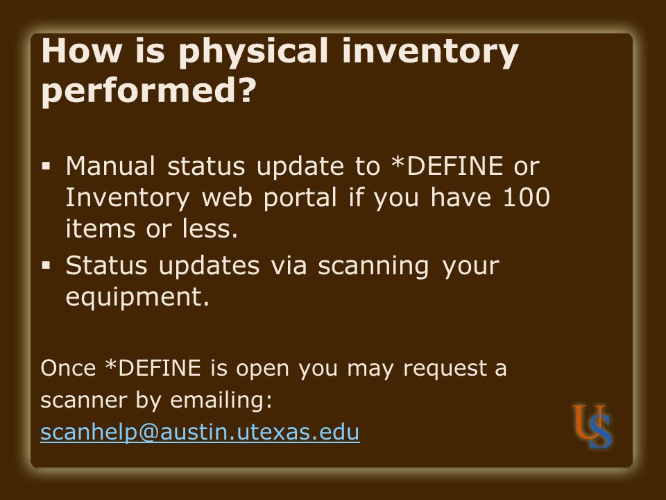 How is physical inventory performed? Manual status update to *DEFINE or Inventory web portal if you have 100 items or less. Status updates via scannin