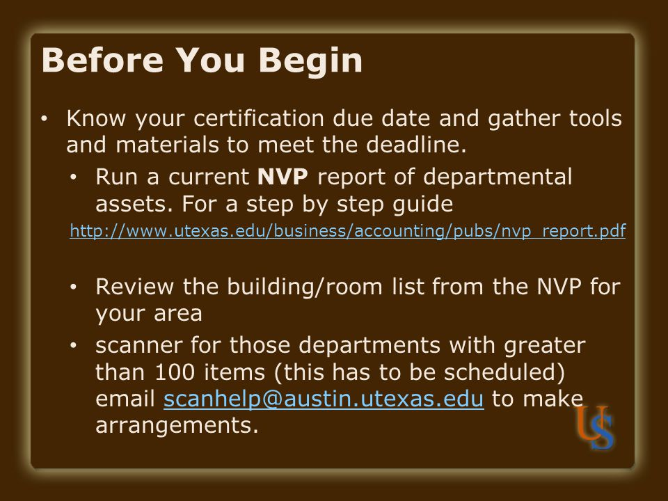 Before You Begin Know your certification due date and gather tools and materials to meet the deadline. Run a current NVP report of departmental assets