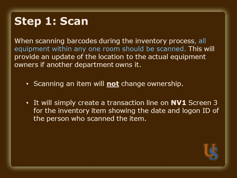 Step 1: Scan When scanning barcodes during the inventory process, all equipment within any one room should be scanned. This will provide an update of