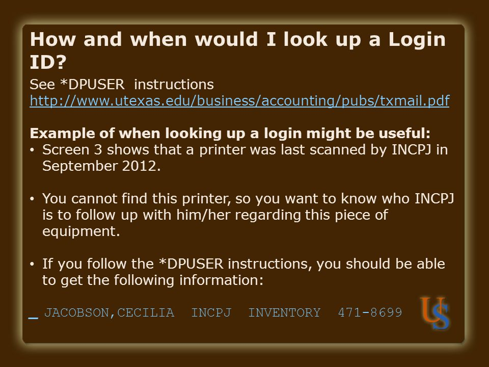 See *DPUSER instructions http://www.utexas.edu/business/accounting/pubs/txmail.pdf Example of when looking up a login might be useful: Screen 3 shows